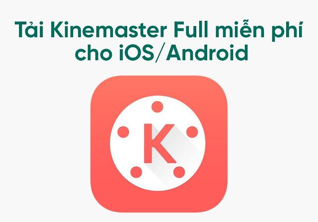 Hướng dẫn tải phần mềm Kinemaster cho IOS, Android và PC